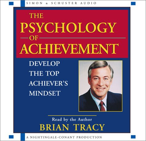 The Psychology of Achievement: Develop the Top Achiever