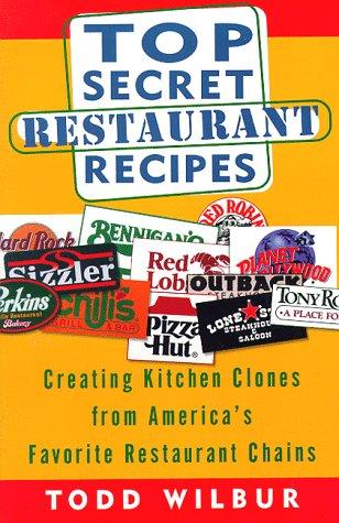 Top Secret Restaurant Recipes: Creating Kitchen Clones from America