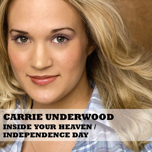 Carrie Underwood - Inside Your Heaven (A.Carlsson/P.Nylén/S.Kotecha)/ Independence Day - Zortam Music