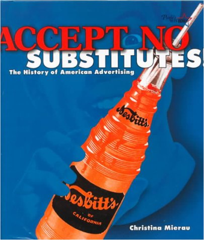 Accept No Substitutes: The History of American Advertising (People