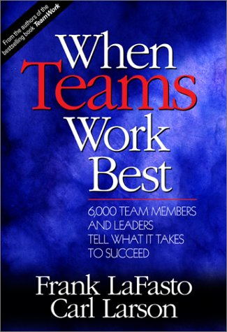 When Teams Work Best : 6,000 Team Members and Leaders Tell What It Takes to Succeed