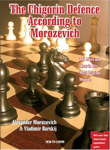 The Chigorin Defence According to Morozevich: The Lines and Ideas in His Most Original Weapon