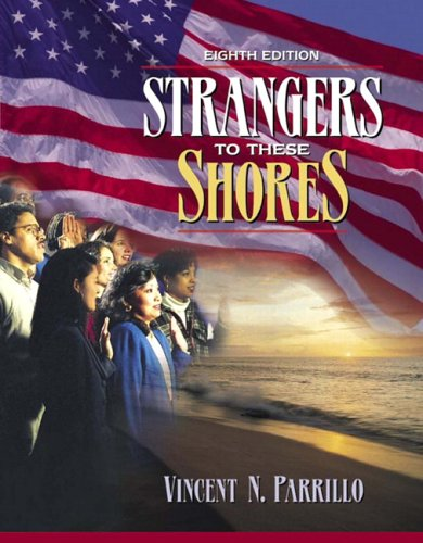 Strangers to These Shores: Race and Ethnic Relations in the United States (Book Alone) (8th Edition)