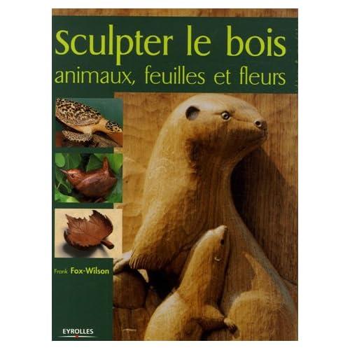 Sculpter le Bois : Animaux, feuilles et fleurs