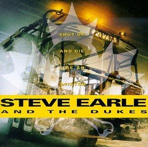 Steve Earle & The Dukes - Shut Up and Die Like an Aviator - Zortam Music