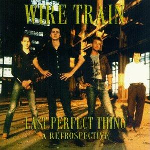 Wire Train - Last Perfect Thing, A Retrospective - Zortam Music