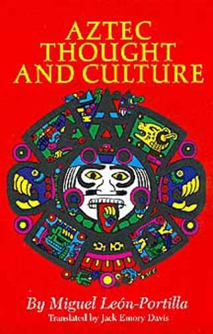 Aztec Thought and Culture: A Study of the Ancient Nahuatl Mind (Civilization of the American Indian Series)