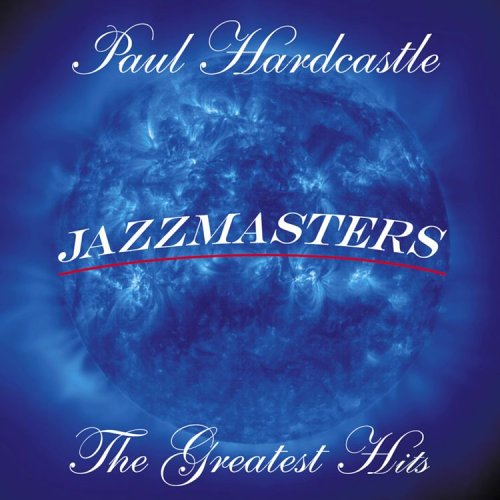 PAUL HARDCASTLE - Paul Hardcastle - Jazzmasters: The Greatest Hits - Zortam Music