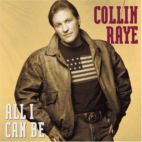 COLLIN RAYE - All I Can Be - Zortam Music