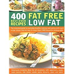 400 Best-ever Fat Free, Low Fat Recipes: The Essential Guide to Healthy Cooking and Eating, with Every Recipe Shown Step-by-step in 1200 Colour Photographs