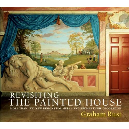 Revisiting the Painted House: More Than 100 New Designs for Mural and Trompe L'Oeil Decoration , Rust, Graham