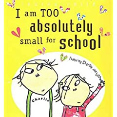 I Am Too Absolutely Small for School (Charlie & Lola)