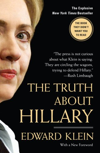 The Truth About Hillary: What She Knew, When She Knew It, and How Far She