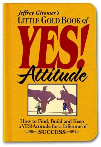 Little Gold Book of YES! Attitude: How to Find, Build and Keep a YES! Attitude for a Lifetime of SUCCESS