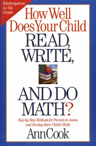 How Well Does Your Child Read, Write, and Do Math?: Step-by-Step Methods for Parents to Assess and Develop their Child