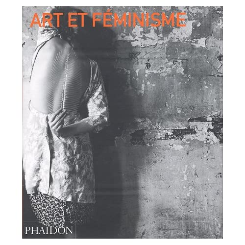 Art et Féminisme, d'Helena Reckitt et Peguy Phelan, 2005, 304 p. | Editions Phaïdon | Prix éditeurs : 49,95 euros