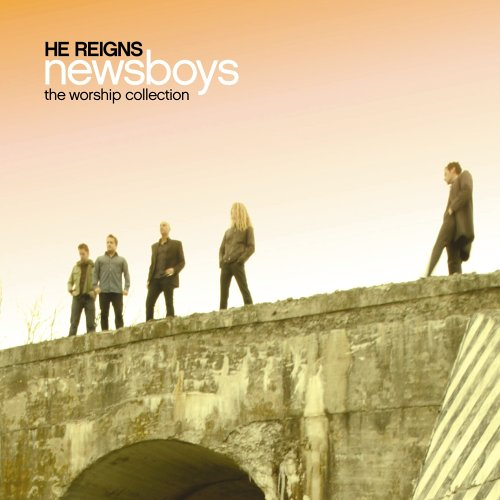 Newsboys - He Reigns: Worship Collection - Zortam Music