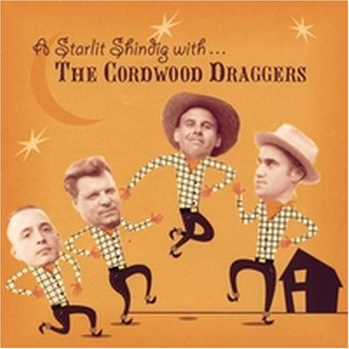 The Cordwood Draggers - A Starlit Shindig with the Cordwood Draggers - Zortam Music