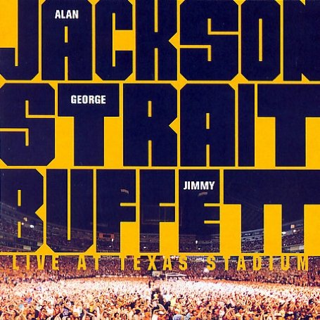 Alan Jackson - Live At Texas Stadium (With George Strait, Jimmy Buffett) - Zortam Music