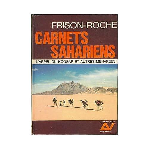 Carnets Sahariens: L'Appel du Hoggar et Autres Meharees , Frison-Roche, Roger