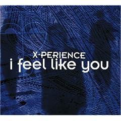 X-Perience - I Feel Like You MCD (german)