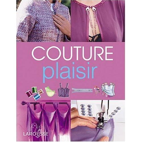 Couture plaisir : Toutes les techniques et des modèles à réaliser