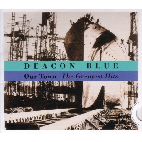 Deacon Blue - Our Town: the Greatest Hits/Slide Pack - Zortam Music