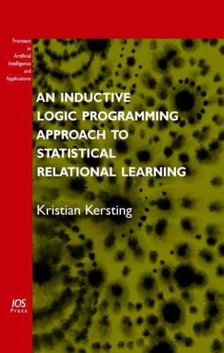 An Inductive Logic Programming Approach to Statistical Relational Learning (Frontiers in Artificial Intelligence and Applications, Vol. 148) (Frontiers in Artificial Intelligence and Applications)