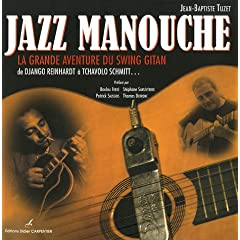 Jazz manouche : La grande aventure du swing gitan de Django Reinhardt à Tchavolo Schmitt...