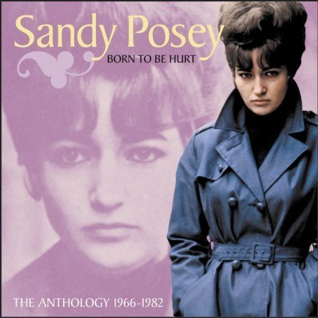 Sandy Posey - Born to Be Hurt: The Anthology 1966-1982 - Zortam Music