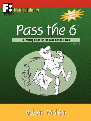 Pass the 6: A Training Guide for the NASD Series 6 Exam (First Books Training Library)