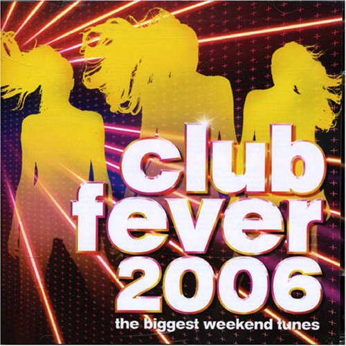 Various - Club Fever 2006: the Biggest Weekend Tunes - Zortam Music