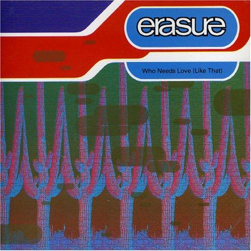 Erasure - Who Needs Love (Like That) (2) - Zortam Music