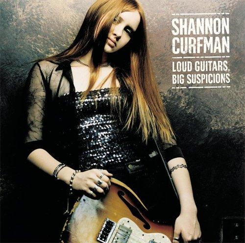 Shannon Curfman - Loud Guitars, Big Suspicions - Zortam Music