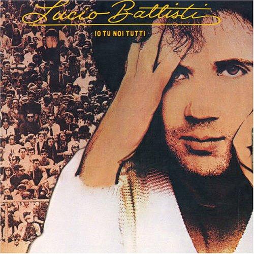 Lucio Battisti - Io Tu Noi Tutti - Zortam Music