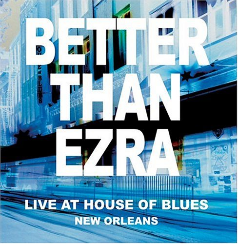 BETTER THAN EZRA - House Of Blues New Orleans - Zortam Music