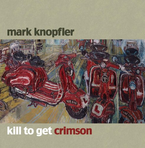 Mark Knopfler - Kill To Get Crimson - Zortam Music