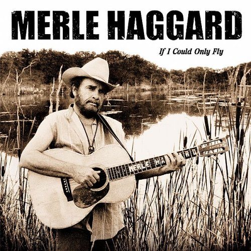 MERLE HAGGARD - If I Could Only Fly - Zortam Music