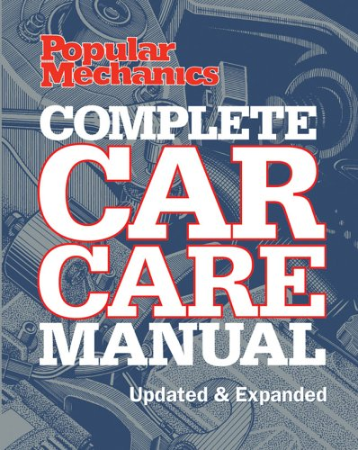 Popular Mechanics Complete Car Care Manual: Updated & Expanded (Popular Mechanics)