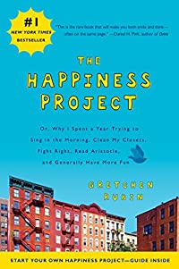 THIS WEEK'S BOOK GIVEAWAY: The Happiness Project: Or, Why I Spent a Year Trying to Sing in the Morning, Clean My Closets, Fight Right, Read Aristotle, and Generally Have More Fun