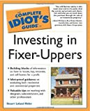 Complete Idiot\'s Guide to Investing In Fixer-Uppers (The Complete Idiot\'s Guide)