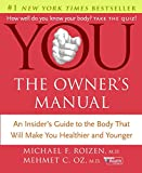 YOU: The Owner\'s Manual: An Insider\'s Guide to the Body that Will Make You Healthier and Younger