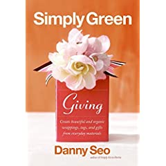Simply Green Giving: Create Beautiful Gift Wrapping, Tags, and Handmade Treasures from Everyday Materials