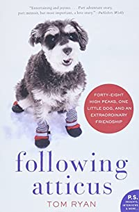 Following Atticus:  Forty Eight High Peaks, One Little Dog, and an Extraordinary Friendship