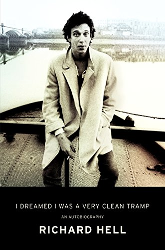I Dreamed I Was a Very Clean Tramp: An Autobiography-Richard Hell