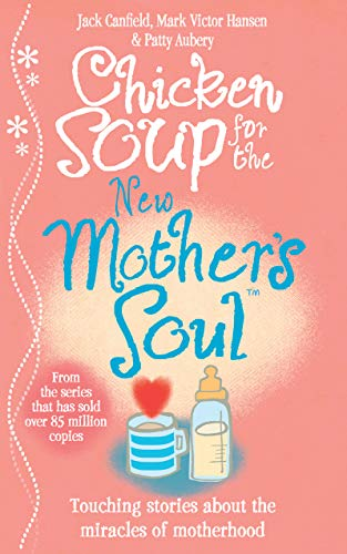 Chicken Soup for the New Mother's Soul: Touching Stories About the Miracles of M
