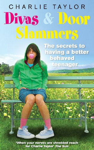 Divas and Door Slammers: The Secret to Having a Better Behaved Teenager-Charlie