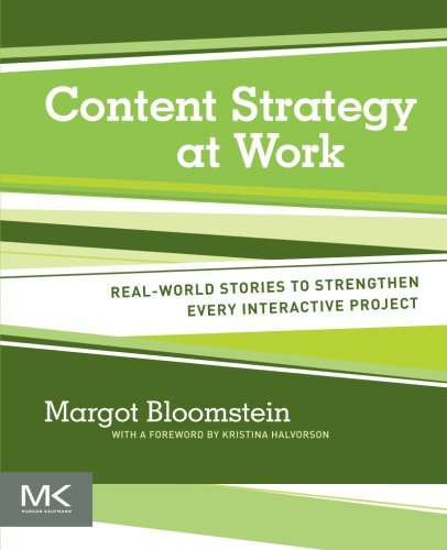 Content Strategy at Work: Real-world Stories to Strengthen Every Interactive Pro