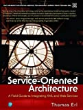 Service-Oriented Architecture : A Field Guide to Integrating XML and Web Services