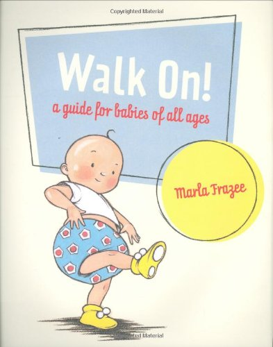 Walk On! A Guide for Babies of All Ages